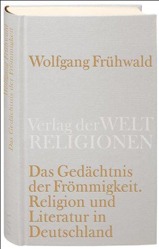 Das Gedächtnis der Frömmigkeit: Religion, Kirche und Literatur in Deutschland. Vom Barock bis zur Gegenwart