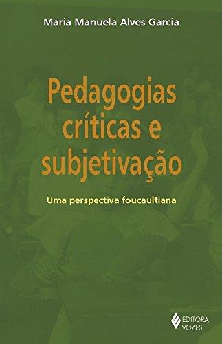 Pedagogias críticas e subjetivação: Uma perspectiva foucaultiana