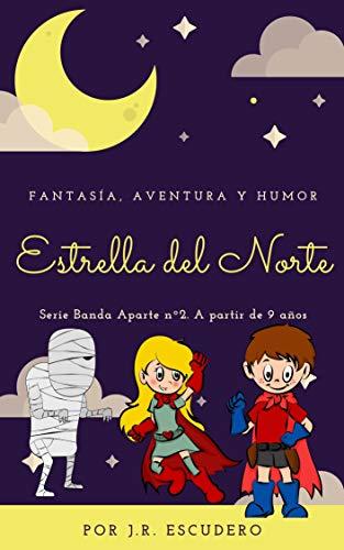 ESTRELLA DEL NORTE: Fantasía, humor y aventuras. Serie Banda Aparte nº2. A partir de 9 años (Una Banda Aparte)