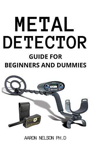 METAL DETECTOR GUIDE FOR BEGINNERS AND DUMMIES: HELPFUL TIPS ON PROSPECTING AND HUNTING