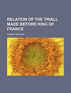 Relation of the Triall Made Before King of France