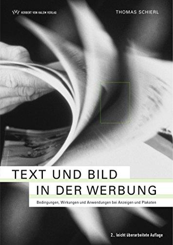 Text und Bild in der Werbung: Bedingungen, Wirkungen und Anwendungen bei Anzeigen und...