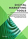 Digital Marketing Tools: 200+ Digital Marketing Statistics and 50+ Must-Have List of Tips, Tactics, Tools, Resources, and Techniques to Help You Make More Money Online (English Edition)