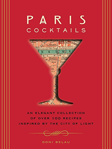 Paris Cocktails: An Elegant Collection of Over 100 Recipes Inspired by the City of Light (City Cocktails)