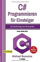 C#: Programmieren fuer Einsteiger: Der leichte Weg zum C#-Experten! (Einfach Programmieren lernen)
