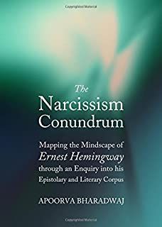 The Narcissism Conundrum: Mapping the Mindscape of Ernest Hemingway through an Enquiry into his Epistolary and Literary Co...
