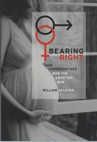 Bearing Right: How Conservatives Won the Abortion War