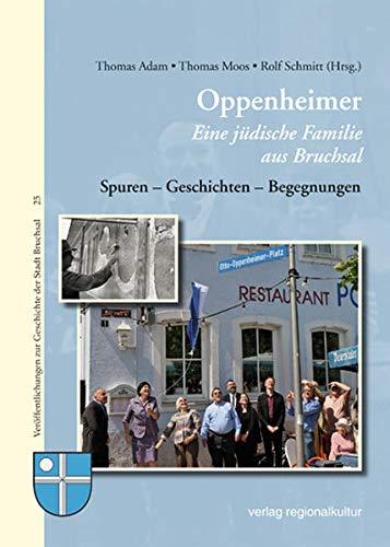 Oppenheimer - Eine jüdische Familie aus Bruchsal: Spuren – Geschichten – Begegnungen (Veröffentlichungen zur Geschichte der Stadt Bruchsal)
