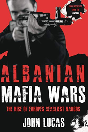 Albanian Mafia Wars: The Rise of Europe's Deadliest Narcos
