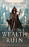 Witch of Wealth and Ruin: An Epic Fantasy Adventure (Tidecaller Chronicles Book 2)