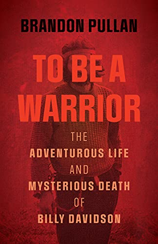 To Be a Warrior: The Adventurous Life and Mysterious Death of Billy Davidson (English Edition)