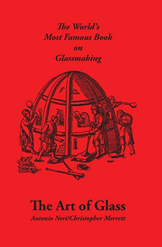 Art of Glass: The World's Most Famous Book on Glassmaking (Progress in understanding glass making) (English Edition)
