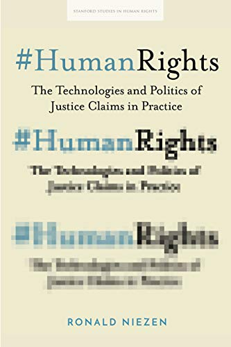 #HumanRights: The Technologies and Politics of Justice Claims in Practice (Stanford Studies in Human Rights)