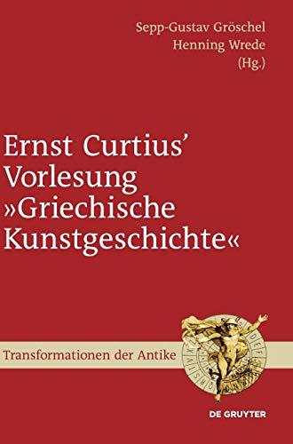 """Ernst Curtius' Vorlesung """"Griechische Kunstgeschichte"""": Nach der Mitschrift Wilhelm Gurlitts im Winter 1864/65 (Transformationen der Antike, Band 20)"""