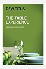 The Table Experience - Discover what Creates Deeper, More Meaningful Relationships Kindle Edition