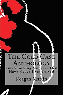 The Cold Case Anthology: Five Shocking Murders That Have Never Been Solved