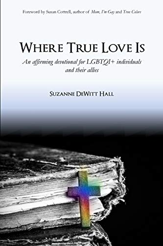 Where True Love Is: An Affirming Devotional for LGBTQI+ Christians and Their Allies