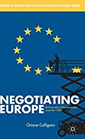 Negotiating Europe: EU Promotion of Europeanness since the 1950s (Europe in Transition: The NYU European Studies Series)