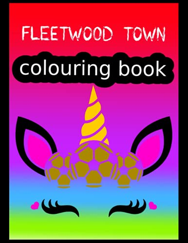 Fleetwood Town Colouring Book: Fleetwood Town FC Coloring Book, Fleetwood Town Football Club, Fleetwood Town FC Drawings, Fleetwood Town FC Book, Fleetwood Town FC