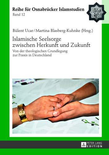 Islamische Seelsorge zwischen Herkunft und Zukunft: Von der theologischen Grundlegung zur Praxis in Deutschland (ROI – Reihe für Osnabrücker Islamstudien, Band 12)