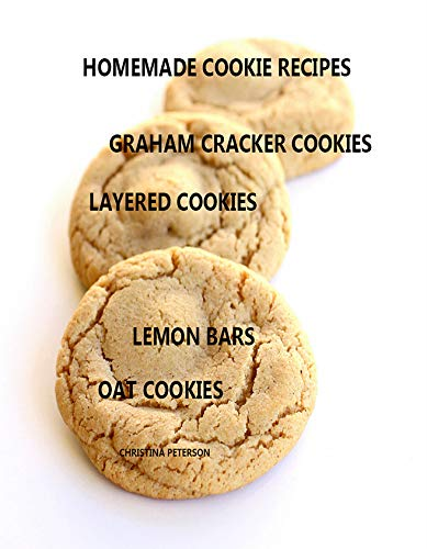 HOMEMADE COOKIE RECIPES, GRAHAM CRACKER COOKIES, LAYERED COOKIES, LEMON BARS, OAT COOKIES: 43 Titles, Every title has space for notes (English Edition)