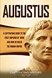 Augustus: A Captivating Guide to the First Emperor of Rome and How He Ruled the Roman Empire (Captivating History)