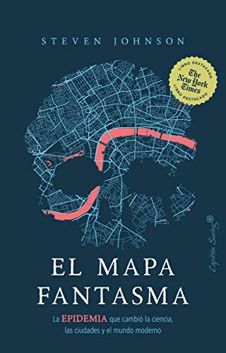 El mapa fantasma: La epidemia que cambió la ciencia, las ciudades y el mundo
