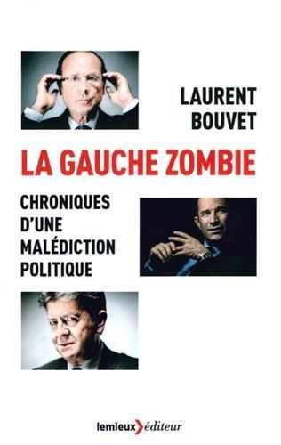 La gauche zombie : Chroniques d'une malédiction politique