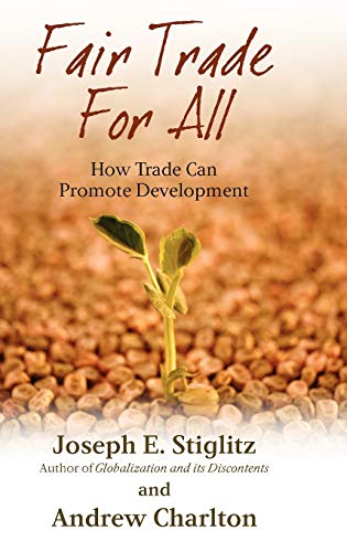 Fair Trade for All: How Trade Can Promote Development (Initiative for Policy Dialogue Series C)