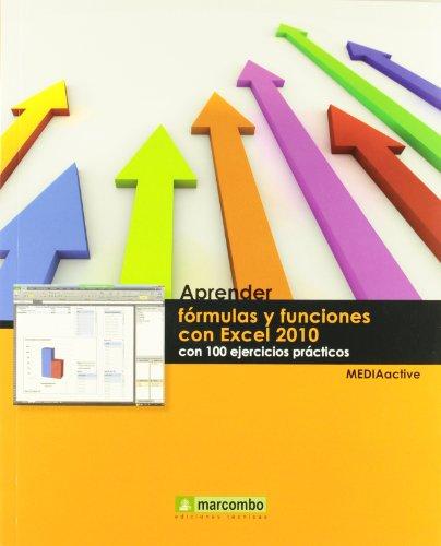 Aprender fórmulas y funciones con Excel 2010 con 100 ejercicios prácticos (APRENDER...CON 100 EJERCICIOS PRÁCTICOS)