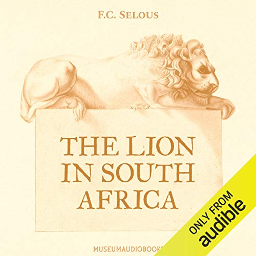 The Lion in South Africa Audiobook By F.C. Selous cover art