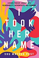 I Took Her Name: Lessons From My Journey Into Vulnerability, Authenticity, and Feminism