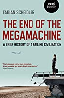 The End of the Megamachine: A Brief History of a Failing Civilization