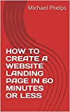 HOW TO CREATE A WEBSITE LANDING PAGE IN 60 MINUTES OR LESS (English Edition)