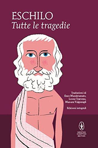 Tutte le tragedie: I persiani-I sette a Tebe-Le supplici-Prometeo incatenato-Agammenone-Le coefore-Le eumenidi. Ediz. integrale