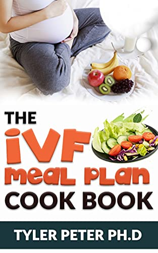 The Ivf Meal Plan Cookbook: The Guide Book To Creating Recipes to Nourish Your Body While Trying to Conceive (English Edition)