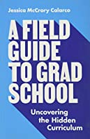 A Field Guide to Grad School: Uncovering the Hidden Curriculum (Skills for Scholars)