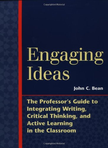 Engaging Ideas: The Professor's Guide to Integrating Writing, Critical Thinking, and Active Learning in the Classroom (J