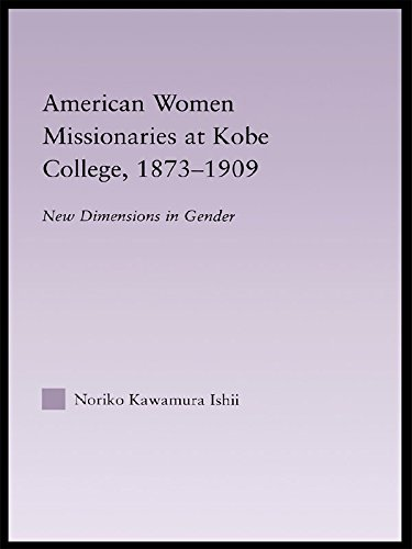 American Women Missionaries at Kobe College, 1873-1909 (East Asia: History, Politics, Sociology and Culture) (English Edition)