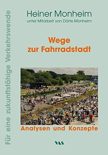 Wege zur Fahrradstadt: Analysen und Konzepte (Für ein zukunftsfähige Verkehrswende)
