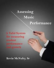 Assessing Music Performance: A Valid System for Measuring Student Performance and Growth