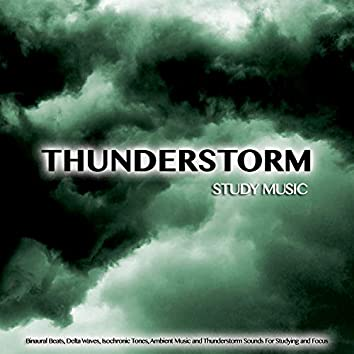 Thunderstorm Study Music: Binaural Beats, Delta Waves, Isochronic Tones, Ambient Music and Thunderstorm Sounds For Studying and Focus