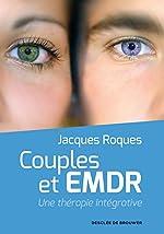 Couples et EMDR - Une thérapie intégrative de Jacques Roques