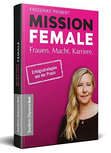 Mission Female: Frauen. Macht. Karriere.