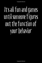 Its all fun and games until someone figures out the function of your behavior: ABA Therapist Gift 120 page Composition notebook 6