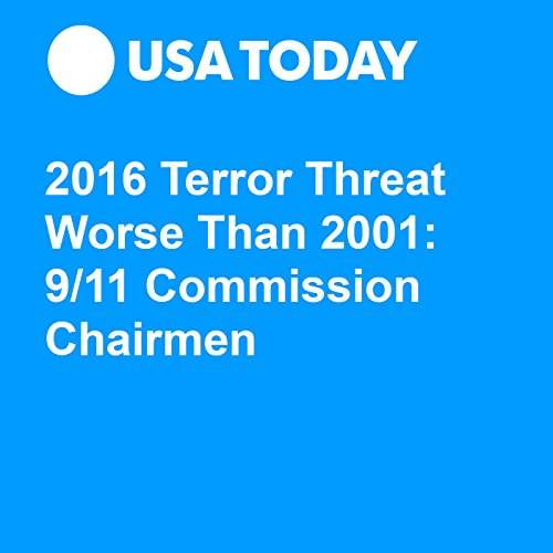2016 Terror Threat Worse Than 2001: 9/11 Commission Chairmen audiobook cover art