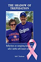 The Shadow of Trepidation: Reflections on Caregiving During My Wife's Battle with Breast Cancer