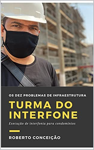 Turma do Interfone: Os Dez problemas de infraestrutura (Portuguese Edition)