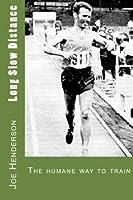 Long Slow Distance: The Humane Way to Train by Joe Henderson(2012-04-18)