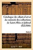 Catalogue des Objets d'Art et de Curiosite, Orfevrerie, Bijoux, Pierres Gravees, Tabatieres - Bonbon: bonbonnières des collections de Saint-Albin et Jubinal. Partie 2